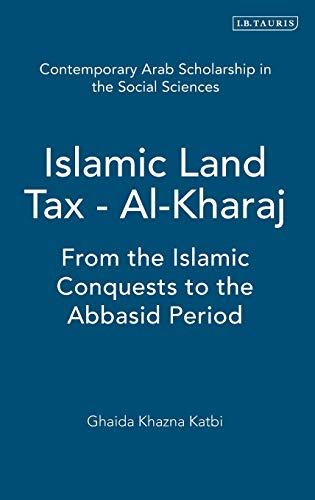 Islamic Land Tax - Al-Kharaj: From the Islamic Conquests to the Abbasid Period (Hardback): Ghaida ...