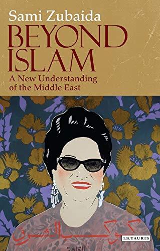 Beyond Islam: A New Understanding of the Middle East: Sami Zubaida