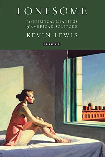 Lonesome: The Spiritual Meanings of American Solitude (Hardback): Kevin Lewis