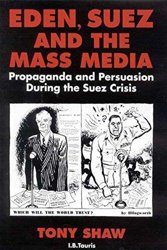9781848850910: Eden, Suez and the Mass Media: Propaganda and Persuasion during the Suez Crisis