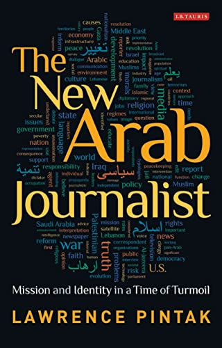 9781848850989: The New Arab Journalist: Mission and Identity in a Time of Turmoil (Library of Modern Middle East Studies)