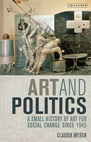 9781848851108: Art and Politics: A Small History of Art for Social Change Since 1945