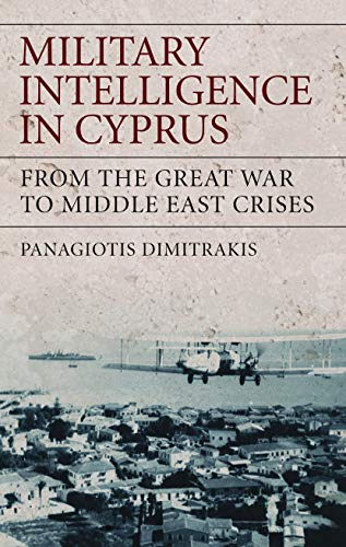 9781848851306: Military Intelligence in Cyprus: From the Great War to Middle East Crises (International Library of War Studies)