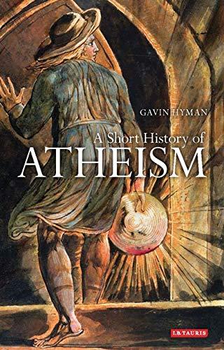 A Short History of Atheism (I.B.Tauris Short Histories): Hyman, Gavin