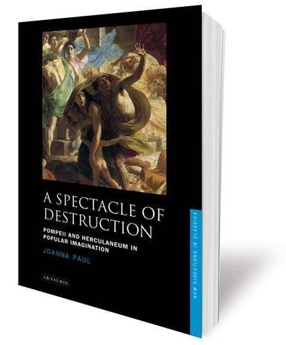 9781848851801: A Spectacle of Destruction: Pompeii and Herculaneum in Popular Imagination (New Directions in Classics Series)