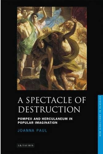 9781848851818: A Spectacle of Destruction: Pompeii and Herculaneum in Popular Imagination (New Directions in Classics Series)