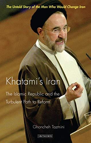 9781848851825: Khatami's Iran: The Islamic Republic and the Turbulent Path to Reform (International Library of Iranian Studies)