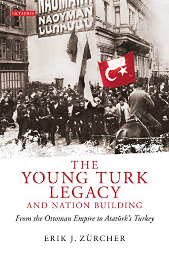 9781848852723: The Young Turk Legacy and Nation Building: From the Ottoman Empire to Atatürk's Turkey (Library of Modern Middle East Studies)