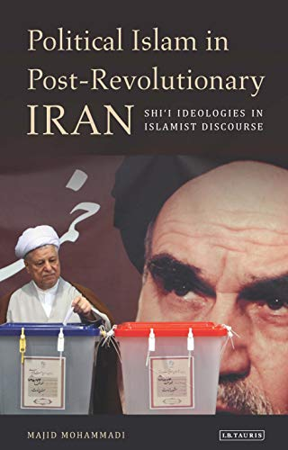 9781848852761: Political Islam in Post-revolutionary Iran: Shi'i Ideologies in Islamist Discourse (International Library of Iranian Studies)