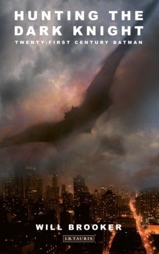 Hunting the Dark Knight: Twenty-First Century Batman: Brooker, Will