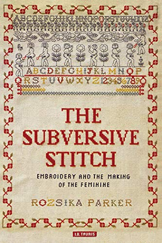 9781848852839: The Subversive Stitch: Embroidery and the Making of the Feminine