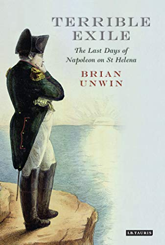 9781848852877: Terrible Exile: The Last Days of Napoleon on St Helena