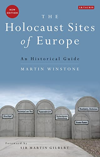 The Holocaust Sites of Europe: An Historical Guide: Winstone, Martin