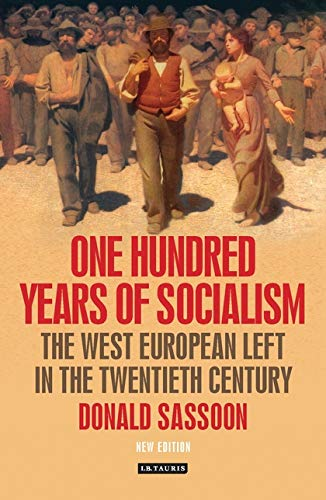 One Hundred Years of Socialism: The West European Left in the Twentieth Century: Sassoon, Donald