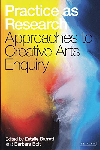 9781848853010: Practice as Research: Approaches to Creative Arts Enquiry
