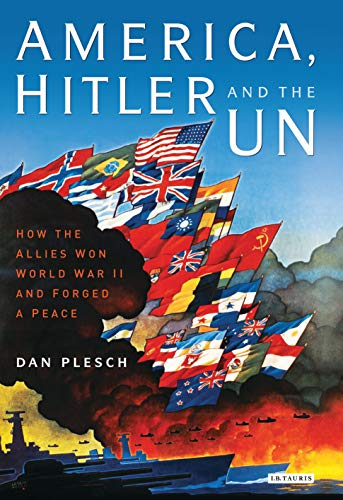 9781848853089: America, Hitler and the UN: How the Allies Won World War II and Forged Peace