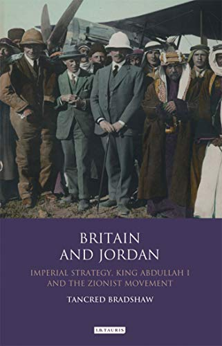 9781848853102: Britain and Jordan: Imperial Strategy, King Abdullah I and the Zionist Movement (Library of Modern Middle East Studies)