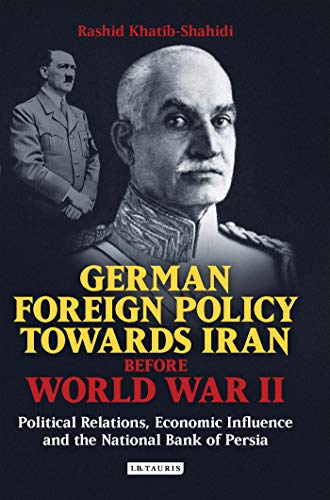 9781848853249: German Foreign Policy Towards Iran Before World War II: Political Relations, Economic Influence and the National Bank of Persia