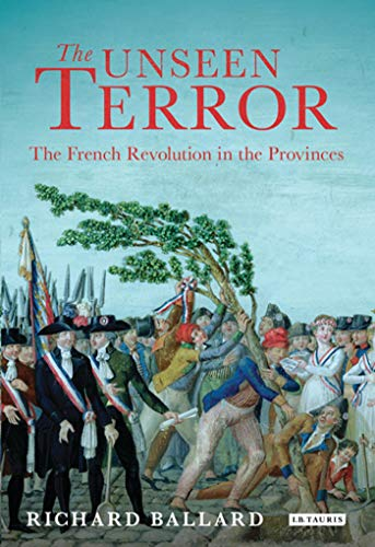 The Unseen Terror: The French Revolution in the Provinces.: Ballard, Richard