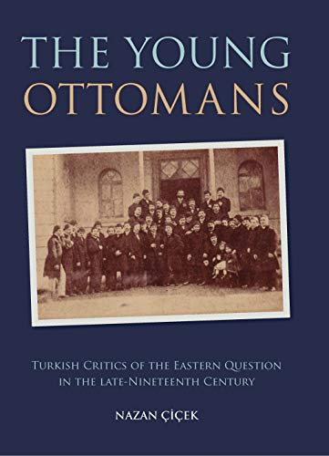 The Young Ottomans: Turkish Critics of the Eastern Question in the Late Nineteenth Century (Library...
