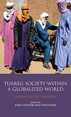 9781848853706: The Tuareg Society within a Globalized World: Saharan Life in Transition (Library of Modern Middle East Studies)