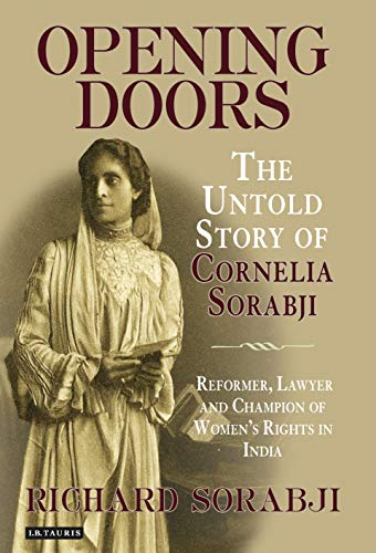9781848853751: Opening Doors: The Untold Story of Cornelia Sorabji, Reformer, Lawyer and Champion of Women's Rights in India
