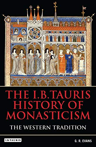 I.b.tauris History of Monasticism (Hardcover): G.R. Evans