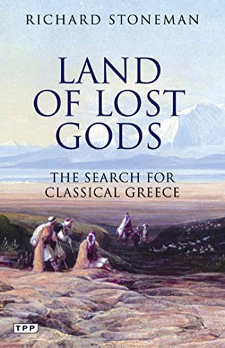 9781848854239: Land of Lost Gods: The Search for Classical Greece (Tauris Parke Paperbacks)
