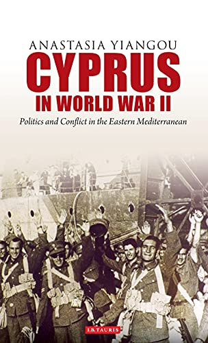 Cyprus in World War II: Politics and Conflict in the Eastern Mediterranean (International Library ...