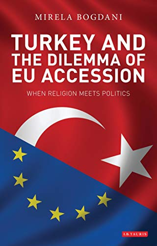 Turkey and the Dilemma of EU Accession: When Religion Meets Politics (Hardback): Mirela Bogdani
