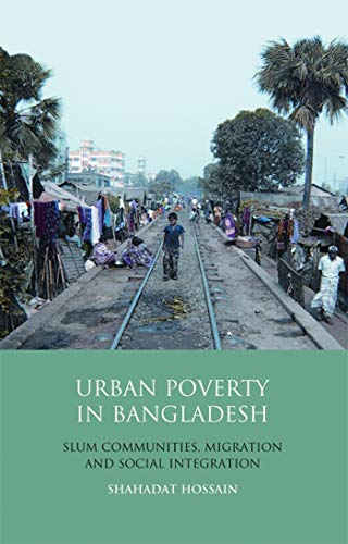 Urban Poverty in Bangladesh: Slum Communities, Migration and Social Integration (Library of ...