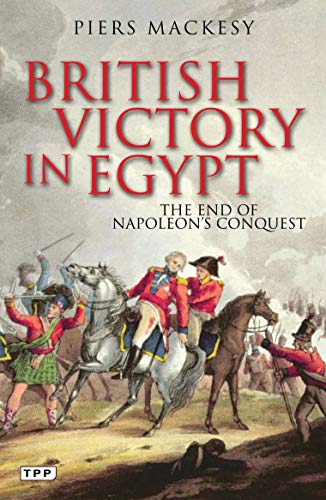 British Victory in Egypt: The End of Napoleon's Conquest (Tauris Parke Paperbacks): Mackesy, ...