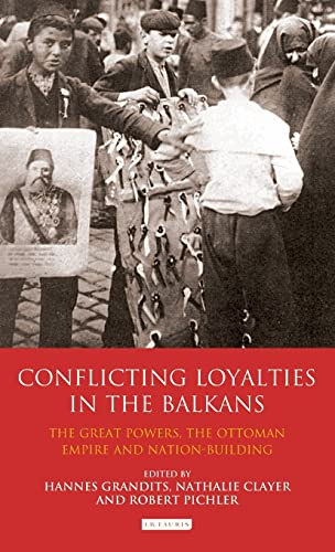 9781848854772: Conflicting Loyalties in the Balkans: The Great Powers, the Ottoman Empire and Nation-Building (Library of Ottoman Studies)