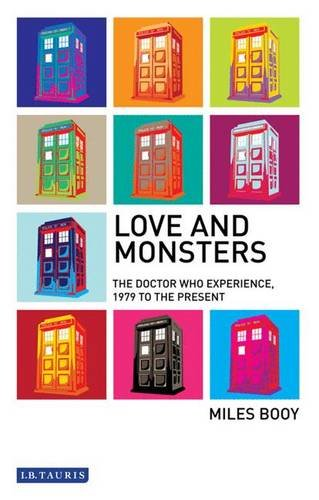 9781848854796: Love and Monsters: The Doctor Who Experience, 1979 to the Present (Investigating Cult TV Series)