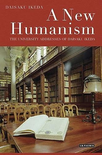 9781848854833: A New Humanism: The University Addresses of Daisaku Ikeda