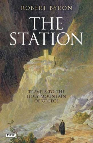 The Station: Travels to the Holy Mountain: Byron, Robert