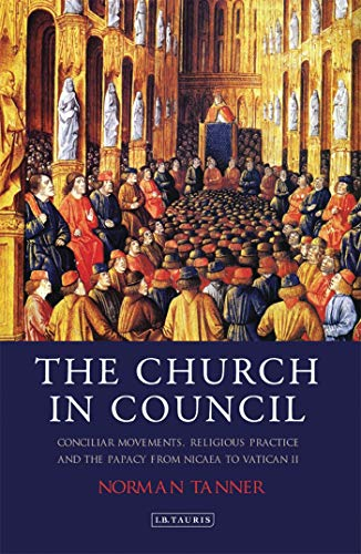 9781848855137: The Church in Council: Conciliar Movements, Religious Practice and the Papacy from Nicaea to Vatican II (International Library of Historical Studies)