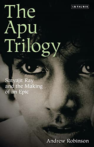 9781848855168: The Apu Trilogy: Satyajit Ray and the Making of an Epic