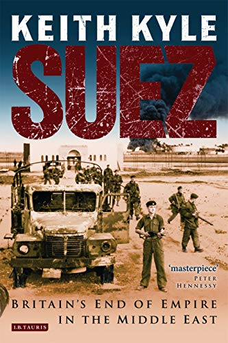 9781848855335: Suez: Britain's End of Empire in the Middle East