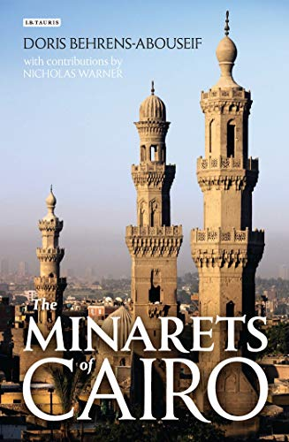9781848855397: The Minarets of Cairo: Islamic Architecture from the Arab Conquest to the end of the Ottoman Period