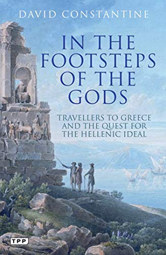 9781848855458: In the Footsteps of the Gods: Travelers to Greece and the Quest for the Hellenic Ideal (Tauris Parke Paperbacks)