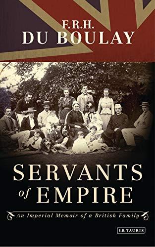 Servants of Empire: An Imperial Memoir of a British Family: Du Boulay, FRH
