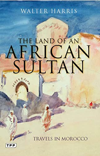 9781848855731: The Land of an African Sultan: Travels in Morocco (Tauris Parke Paperbacks)