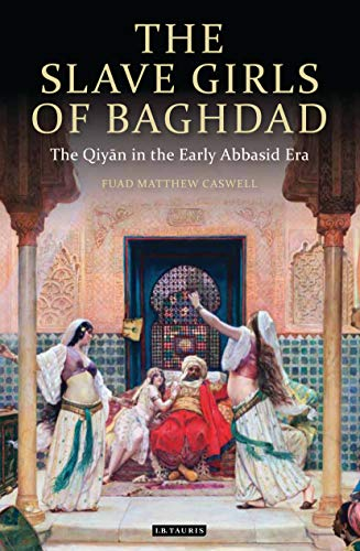 9781848855779: The Slave Girls of Baghdad: The Qiyan in the Early Abbasid Era (Library of Middle East History)