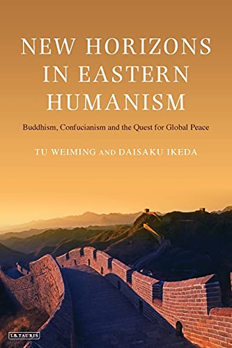 9781848855939: New Horizons in Eastern Humanism: Buddhism, Confucianism and the Quest for Global Peace