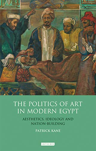 9781848856042: The Politics of Art in Modern Egypt: Aesthetics, Ideology and Nation-Building (Library of Modern Middle East Studies)