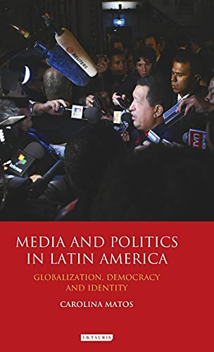 Media and Politics in Latin America: Globalization, Democracy and Identity (International Library ...