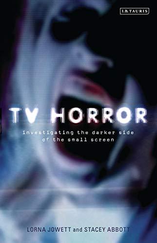 TV Horror: Investigating the Dark Side of the Small Screen (Investigating Cult TV Series): Jowett, ...