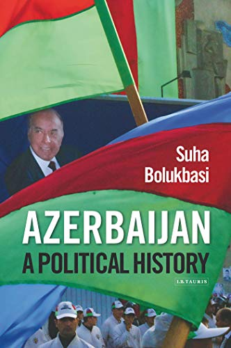 9781848856202: Azerbaijan: A Political History (International Library of Caucasus)