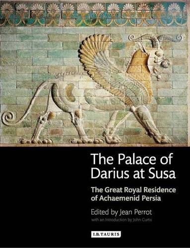 9781848856219: The Palace of Darius at Susa: The Great Royal Residence of Achaemenid Persia